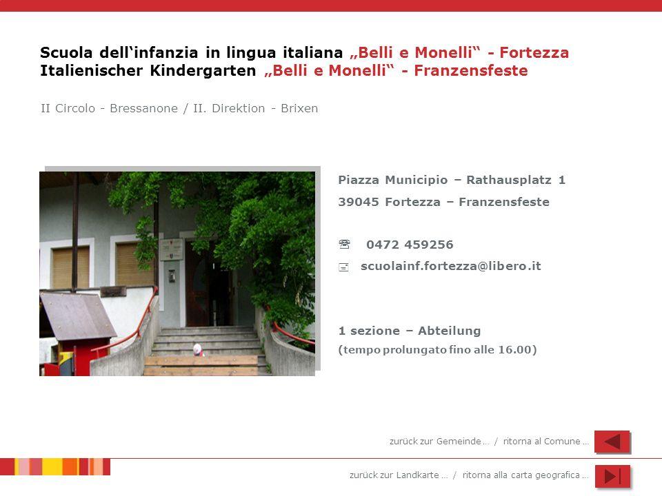 zurück zur Landkarte … / ritorna alla carta geografica … Scuola dellinfanzia in lingua italiana Belli e Monelli - Fortezza Italienischer Kindergarten