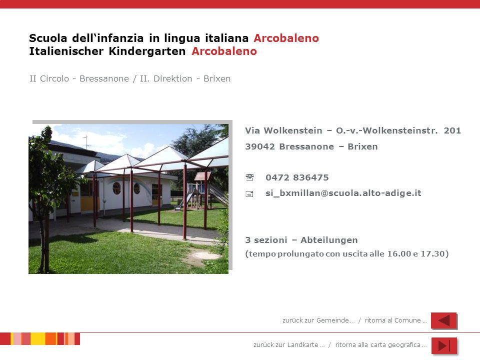 zurück zur Landkarte … / ritorna alla carta geografica … Scuola dellinfanzia in lingua italiana Arcobaleno Italienischer Kindergarten Arcobaleno Via W