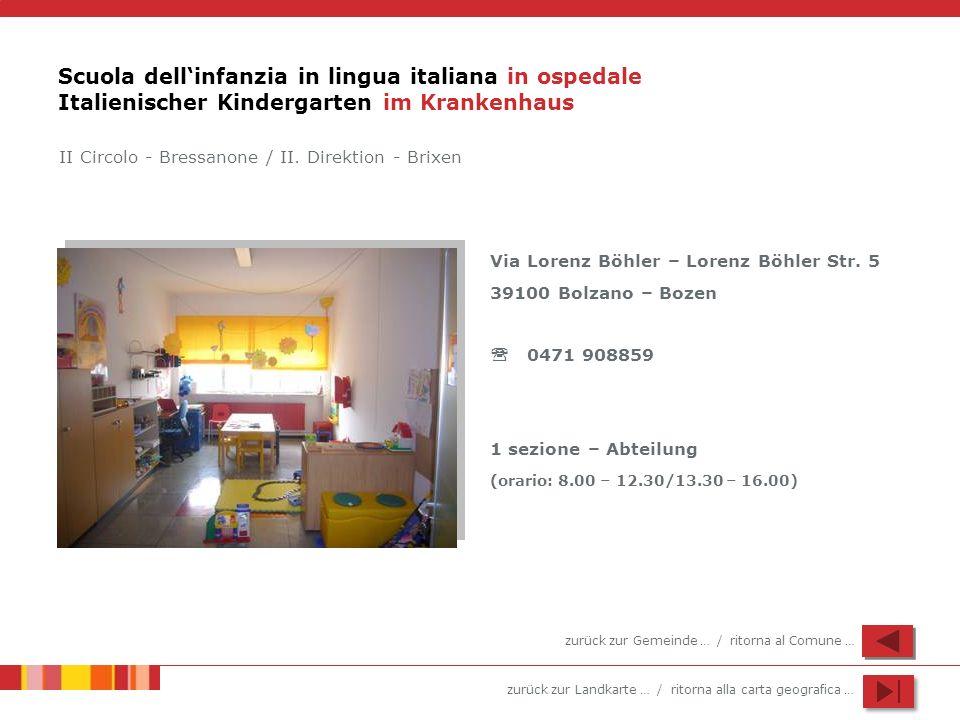 zurück zur Landkarte … / ritorna alla carta geografica … Scuola dellinfanzia in lingua italiana in ospedale Italienischer Kindergarten im Krankenhaus