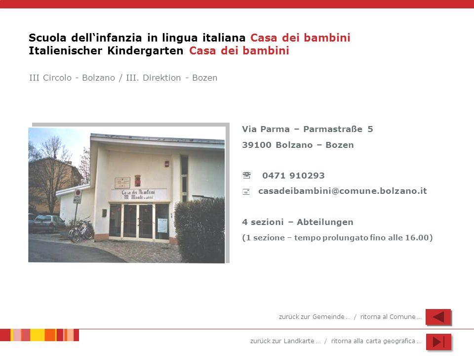 zurück zur Landkarte … / ritorna alla carta geografica … Scuola dellinfanzia in lingua italiana Casa dei bambini Italienischer Kindergarten Casa dei b