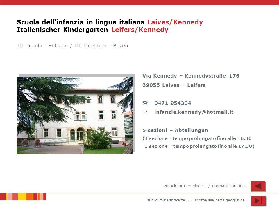 zurück zur Landkarte … / ritorna alla carta geografica … Scuola dellinfanzia in lingua italiana Laives/Kennedy Italienischer Kindergarten Leifers/Kenn