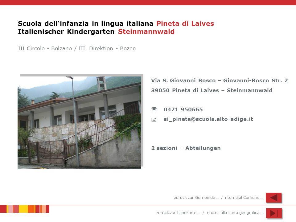 zurück zur Landkarte … / ritorna alla carta geografica … Scuola dellinfanzia in lingua italiana Pineta di Laives Italienischer Kindergarten Steinmannwald Via S.