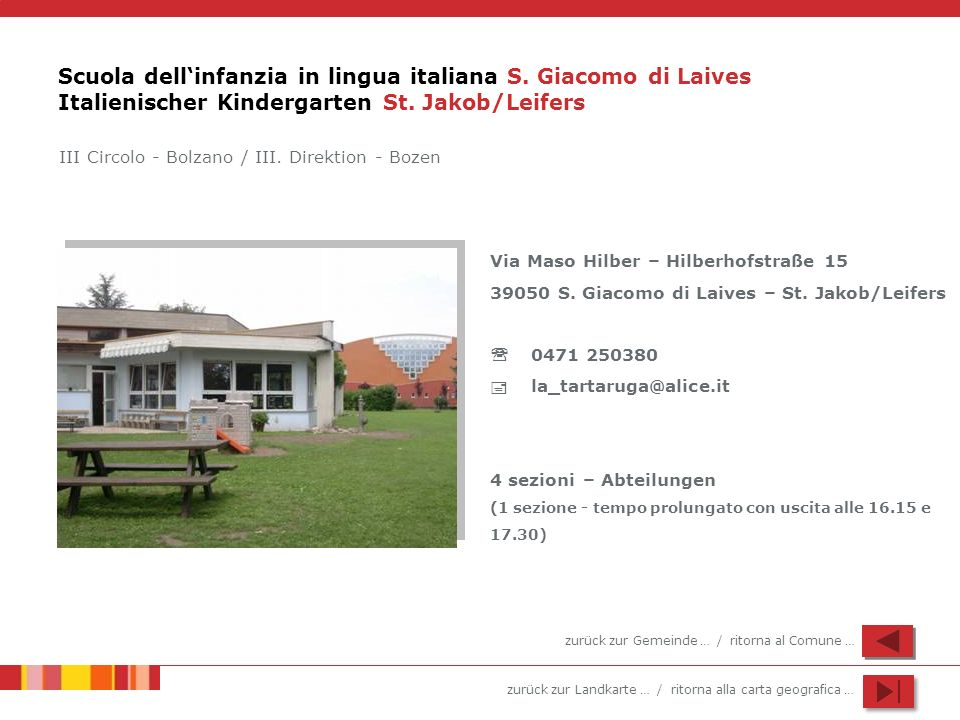 zurück zur Landkarte … / ritorna alla carta geografica … Scuola dellinfanzia in lingua italiana S. Giacomo di Laives Italienischer Kindergarten St. Ja