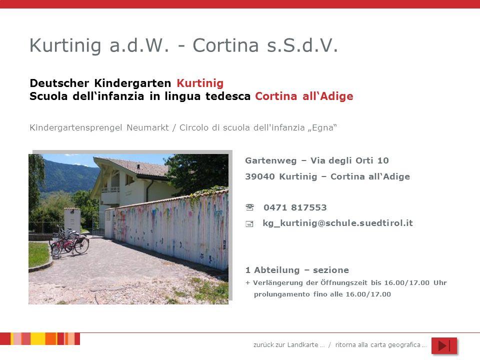 zurück zur Landkarte … / ritorna alla carta geografica … Kurtinig a.d.W. - Cortina s.S.d.V. Gartenweg – Via degli Orti 10 39040 Kurtinig – Cortina all