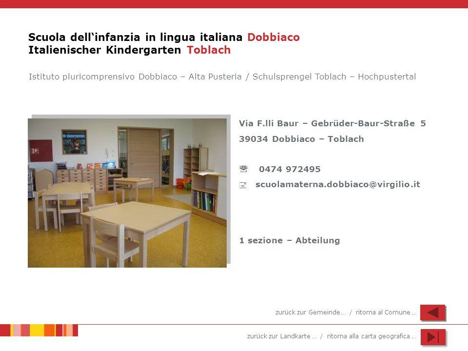 zurück zur Landkarte … / ritorna alla carta geografica … Scuola dellinfanzia in lingua italiana Dobbiaco Italienischer Kindergarten Toblach Istituto p