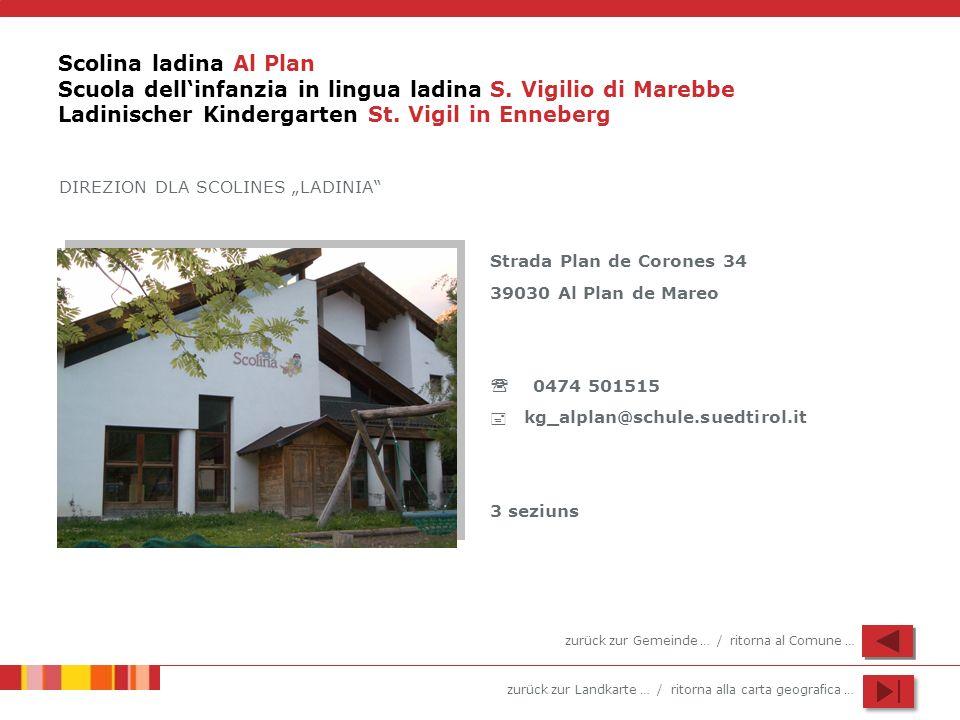 zurück zur Landkarte … / ritorna alla carta geografica … Scolina ladina Al Plan Scuola dellinfanzia in lingua ladina S. Vigilio di Marebbe Ladinischer
