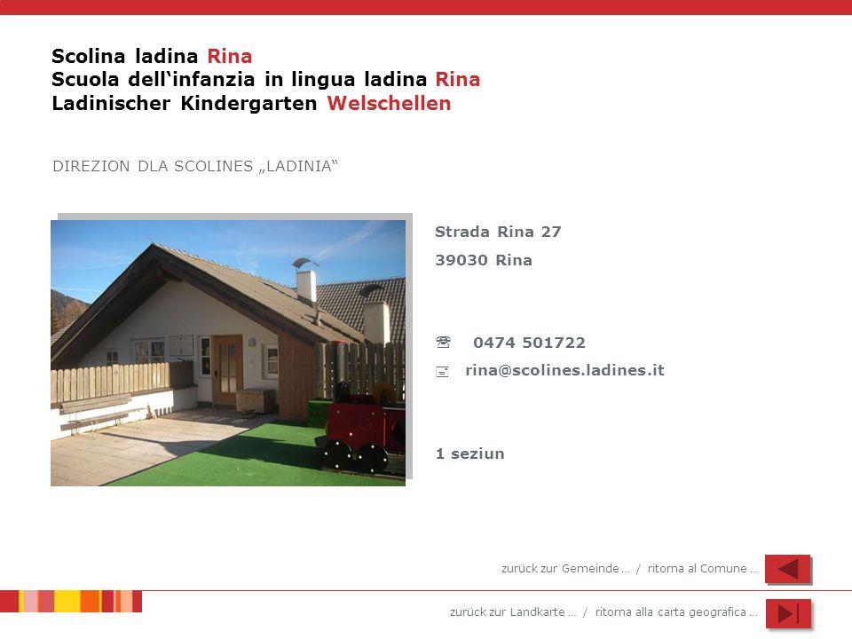 zurück zur Landkarte … / ritorna alla carta geografica … Scolina ladina Rina Scuola dellinfanzia in lingua ladina Rina Ladinischer Kindergarten Welsch