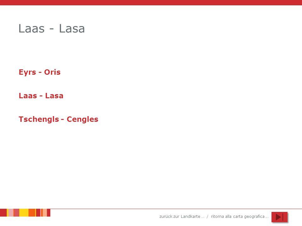 zurück zur Landkarte … / ritorna alla carta geografica … Laas - Lasa Eyrs - Oris Laas - Lasa Tschengls - Cengles