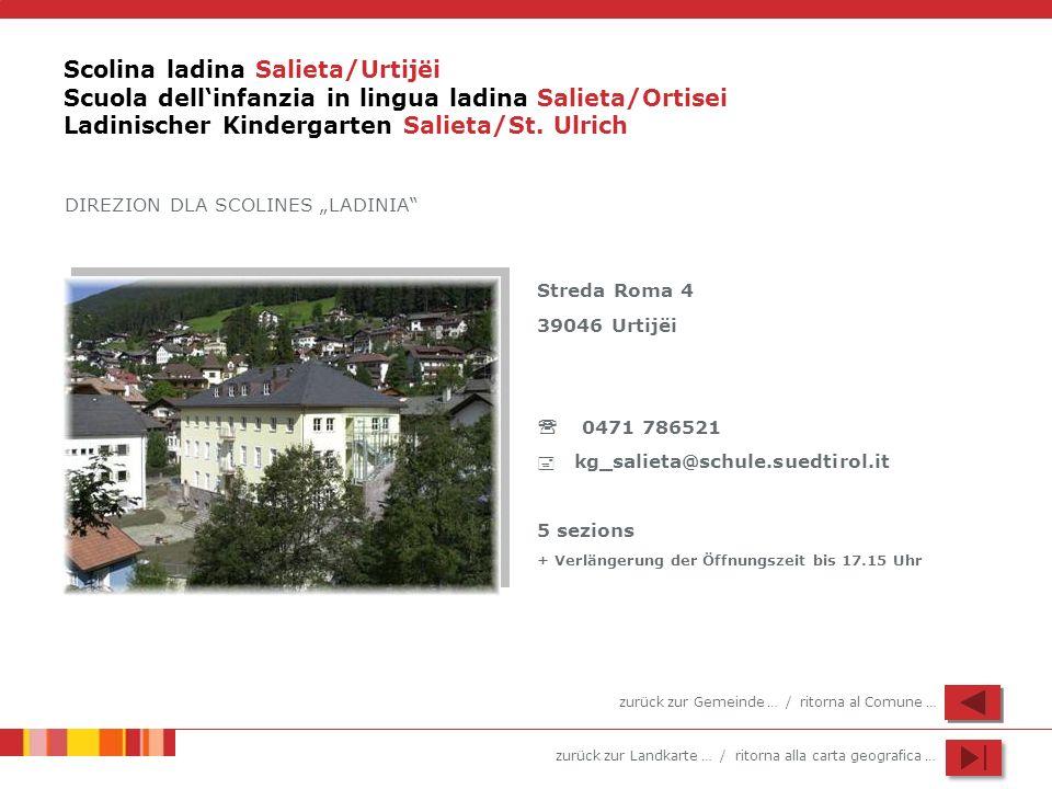 zurück zur Landkarte … / ritorna alla carta geografica … Scolina ladina Salieta/Urtijëi Scuola dellinfanzia in lingua ladina Salieta/Ortisei Ladinisch