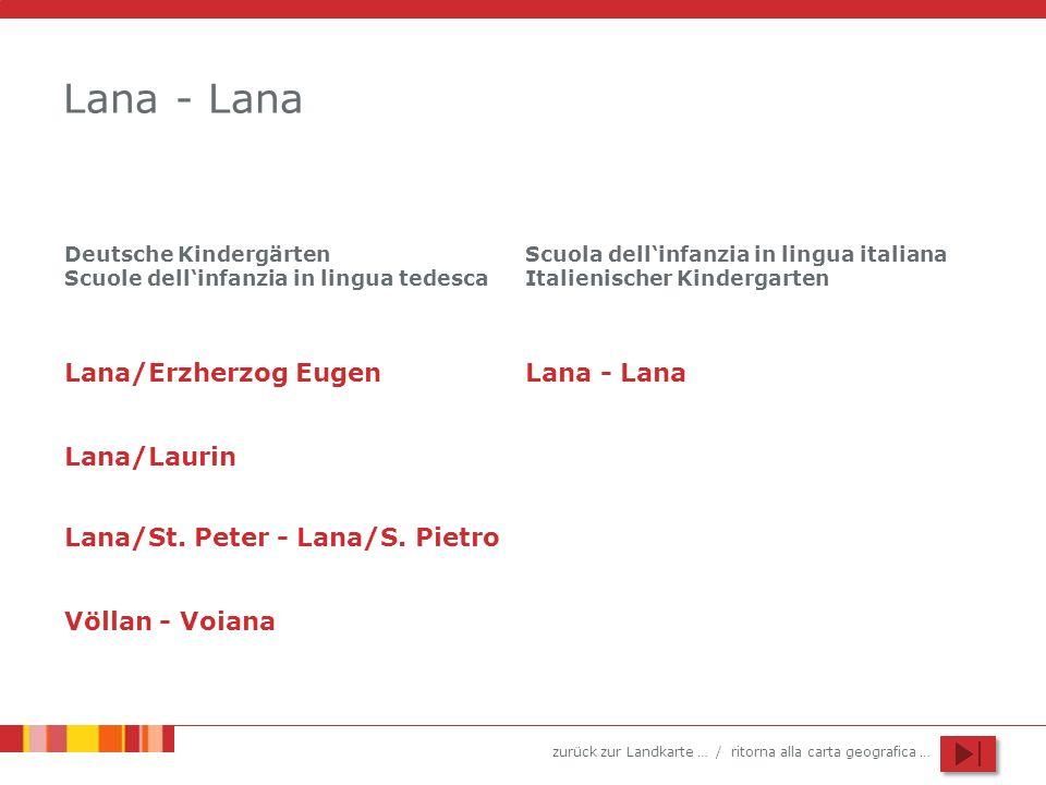 zurück zur Landkarte … / ritorna alla carta geografica … Lana - Lana Lana/Erzherzog Eugen Lana/Laurin Lana/St. Peter - Lana/S. Pietro Völlan - Voiana