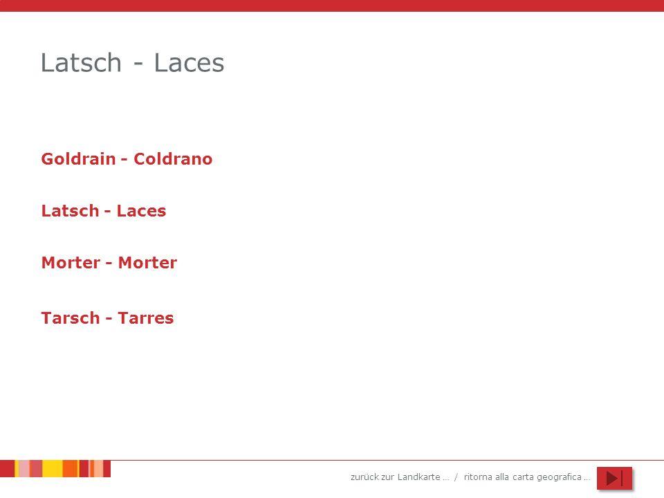 zurück zur Landkarte … / ritorna alla carta geografica … Latsch - Laces Goldrain - Coldrano Latsch - Laces Morter - Morter Tarsch - Tarres