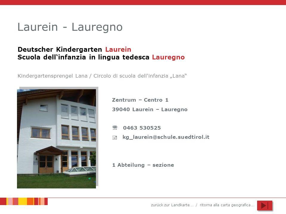 zurück zur Landkarte … / ritorna alla carta geografica … Laurein - Lauregno Zentrum – Centro 1 39040 Laurein – Lauregno 0463 530525 kg_laurein@schule.