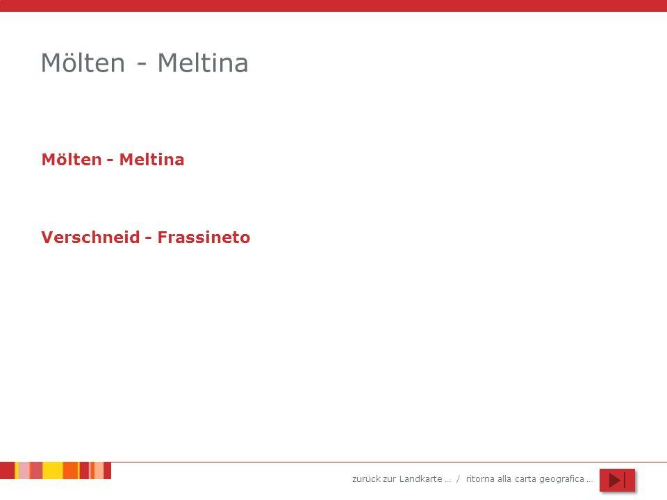 zurück zur Landkarte … / ritorna alla carta geografica … Mölten - Meltina Verschneid - Frassineto
