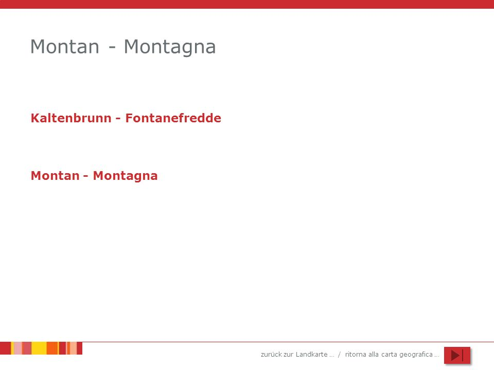 zurück zur Landkarte … / ritorna alla carta geografica … Montan - Montagna Kaltenbrunn - Fontanefredde Montan - Montagna