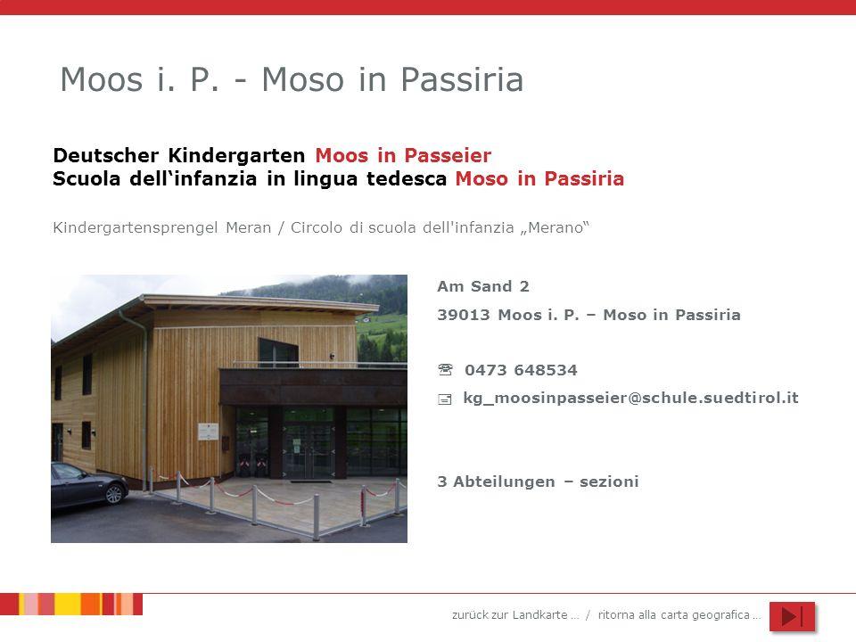 zurück zur Landkarte … / ritorna alla carta geografica … Moos i. P. - Moso in Passiria Am Sand 2 39013 Moos i. P. – Moso in Passiria 0473 648534 kg_mo