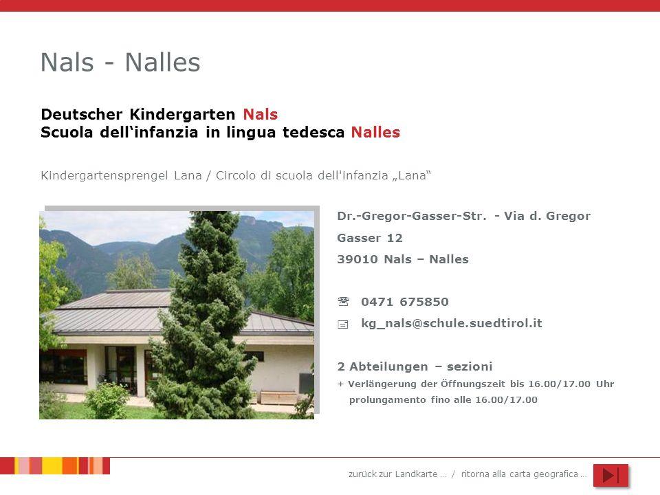 zurück zur Landkarte … / ritorna alla carta geografica … Nals - Nalles Dr.-Gregor-Gasser-Str. - Via d. Gregor Gasser 12 39010 Nals – Nalles 0471 67585