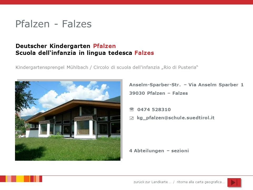 zurück zur Landkarte … / ritorna alla carta geografica … Pfalzen - Falzes Anselm-Sparber-Str. – Via Anselm Sparber 1 39030 Pfalzen – Falzes 0474 52831