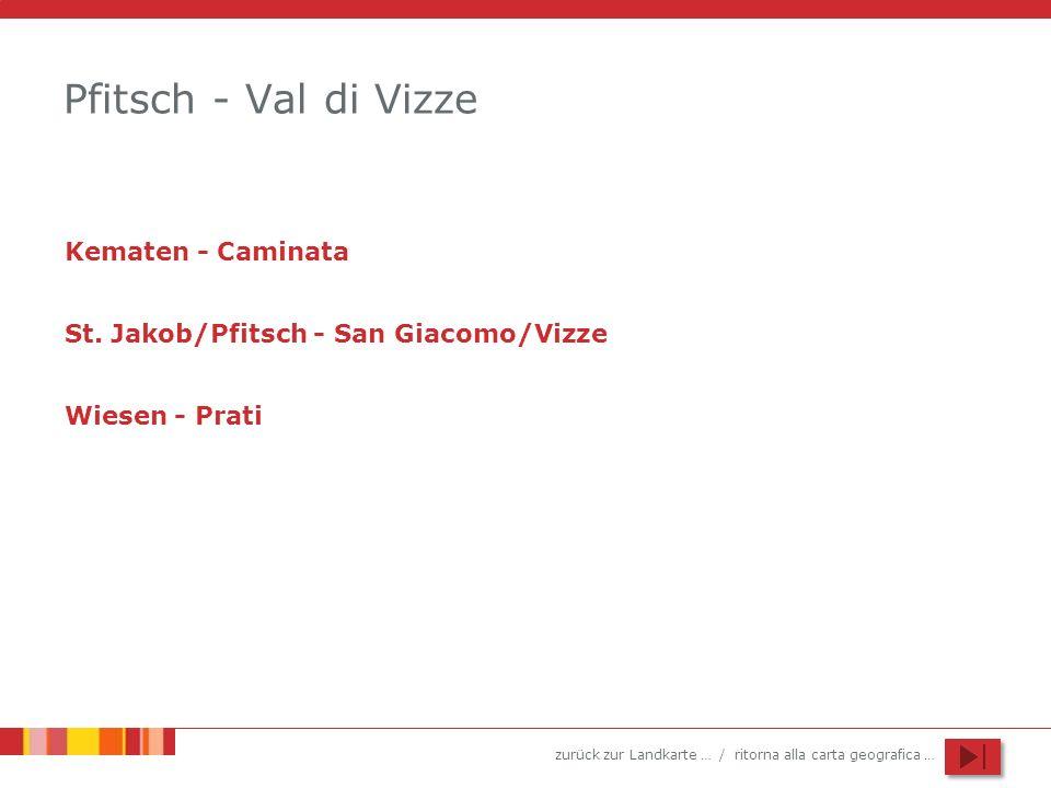 zurück zur Landkarte … / ritorna alla carta geografica … Pfitsch - Val di Vizze St. Jakob/Pfitsch - San Giacomo/Vizze Kematen - Caminata Wiesen - Prat