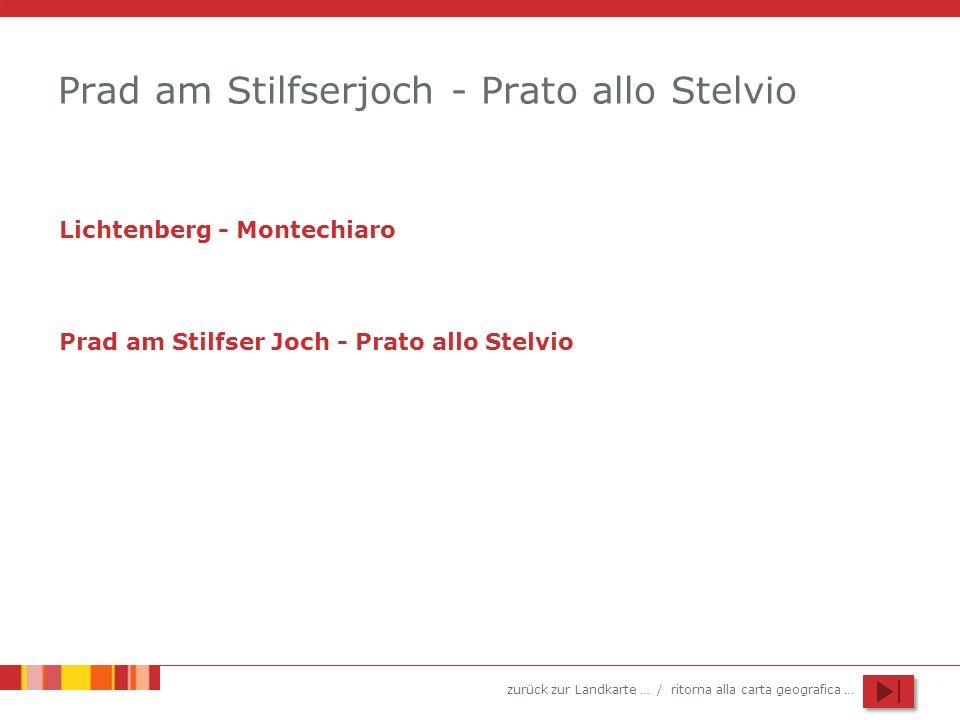 zurück zur Landkarte … / ritorna alla carta geografica … Prad am Stilfserjoch - Prato allo Stelvio Lichtenberg - Montechiaro Prad am Stilfser Joch - Prato allo Stelvio