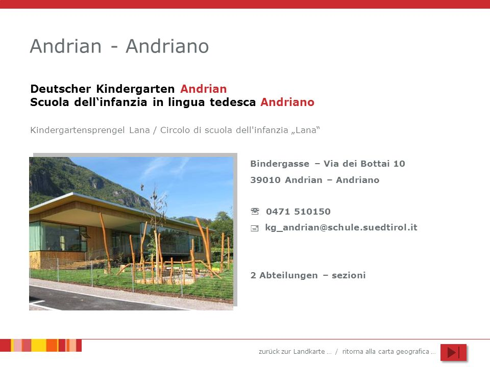 zurück zur Landkarte … / ritorna alla carta geografica … Andrian - Andriano Bindergasse – Via dei Bottai 10 39010 Andrian – Andriano 0471 510150 kg_an