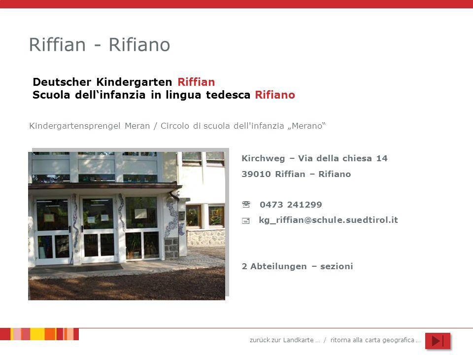 zurück zur Landkarte … / ritorna alla carta geografica … Riffian - Rifiano Kirchweg – Via della chiesa 14 39010 Riffian – Rifiano 0473 241299 kg_riffi