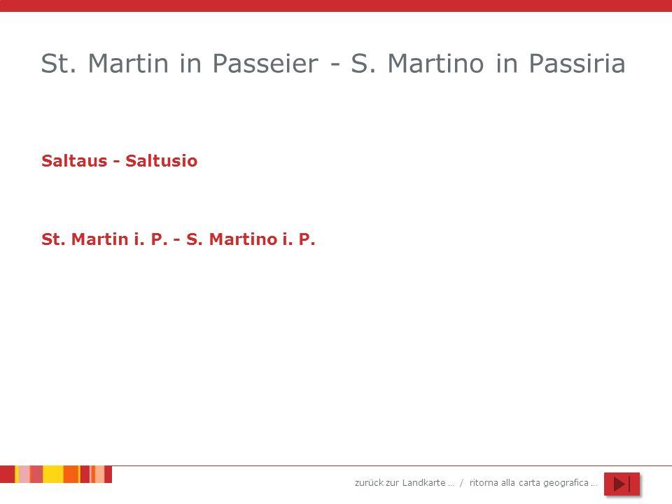 zurück zur Landkarte … / ritorna alla carta geografica … St. Martin in Passeier - S. Martino in Passiria Saltaus - Saltusio St. Martin i. P. - S. Mart