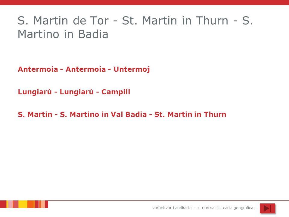 zurück zur Landkarte … / ritorna alla carta geografica … S. Martin de Tor - St. Martin in Thurn - S. Martino in Badia Antermoia - Antermoia - Untermoj