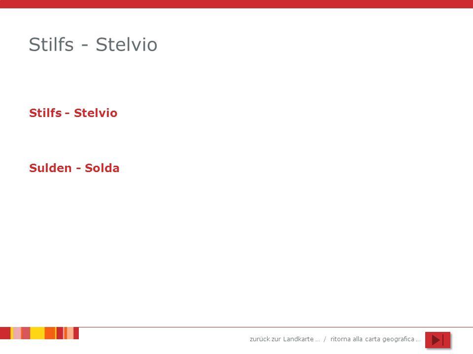zurück zur Landkarte … / ritorna alla carta geografica … Stilfs - Stelvio Sulden - Solda