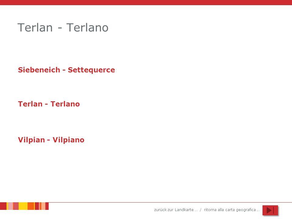 zurück zur Landkarte … / ritorna alla carta geografica … Terlan - Terlano Siebeneich - Settequerce Terlan - Terlano Vilpian - Vilpiano
