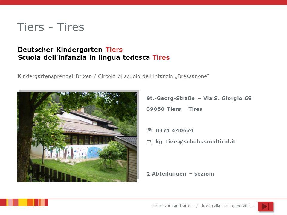 zurück zur Landkarte … / ritorna alla carta geografica … Tiers - Tires St.-Georg-Straße – Via S. Giorgio 69 39050 Tiers – Tires 0471 640674 kg_tiers@s