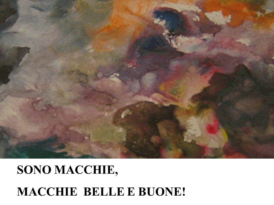 SONO MACCHIE, MACCHIE BELLE E BUONE!