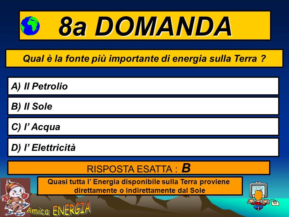 Copyright: Monica Borrego 7a DOMANDA Quali di queste fonti di energia non sono RINNOVABILI A) Eolica e Mareomotrice B) Geotermica e da biomasse C) Fos