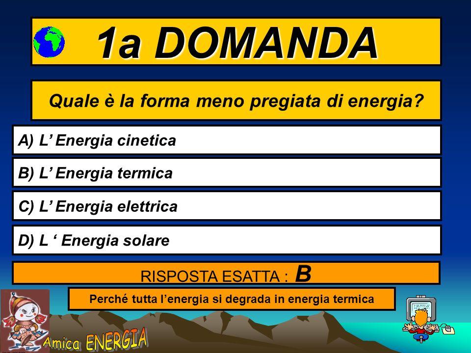 Copyright: Monica Borrego 1a DOMANDA Quale è la forma meno pregiata di energia.