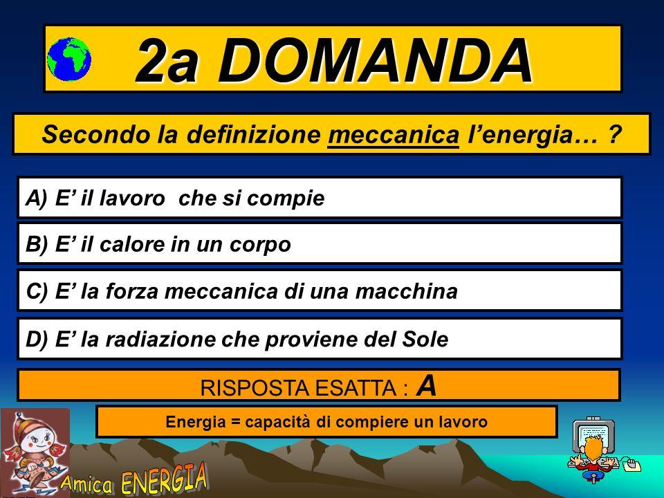 Copyright: Monica Borrego 1a DOMANDA Quale è la forma meno pregiata di energia? A) L Energia cinetica RISPOSTA ESATTA : B B) L Energia termica C) L En