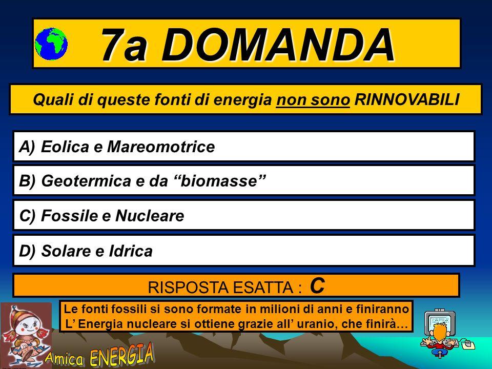 Copyright: Monica Borrego 6a DOMANDA Per l Energia, quali di queste affermazioni è sbagliata… A) Con la Tecnologia si scoprono nuove forme di energia