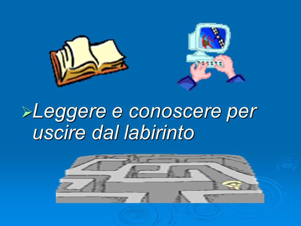 Leggere e conoscere per uscire dal labirinto Leggere e conoscere per uscire dal labirinto