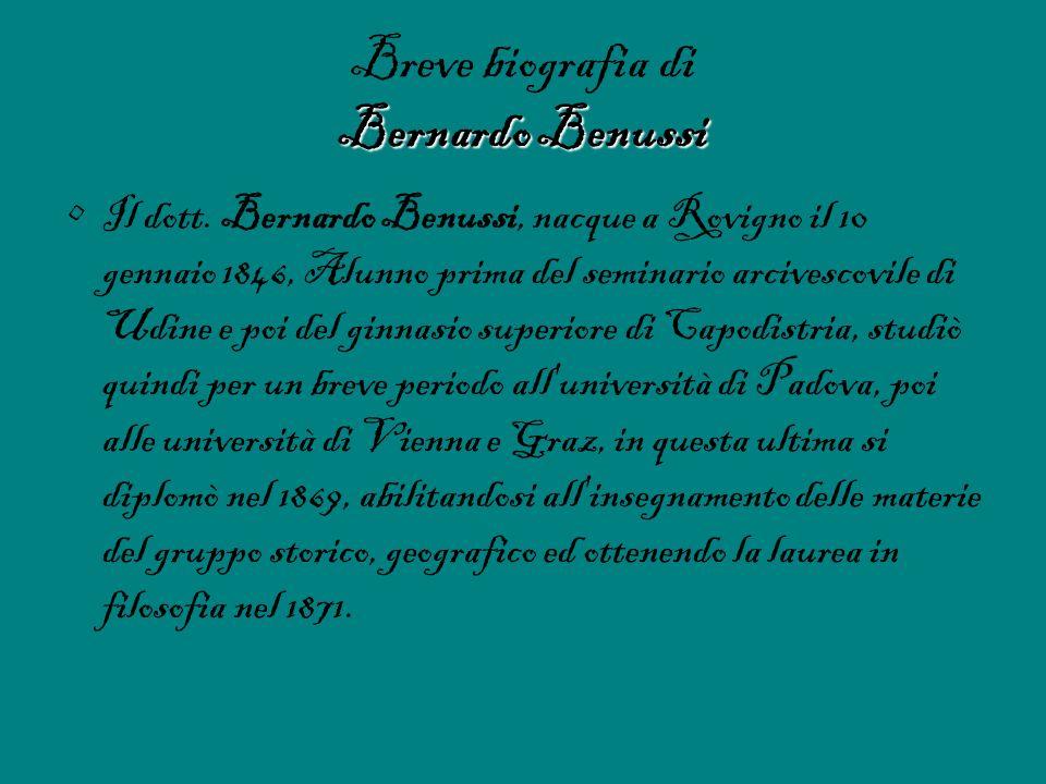Bernardo Benussi Breve biografia di Bernardo Benussi Il dott. Bernardo Benussi, nacque a Rovigno il 10 gennaio 1846, Alunno prima del seminario arcive
