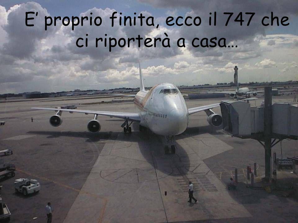 E proprio finita, ecco il 747 che ci riporterà a casa…
