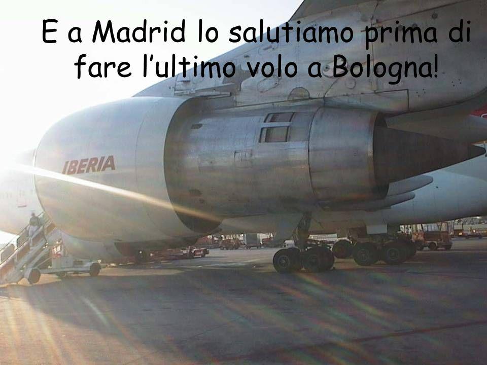 E a Madrid lo salutiamo prima di fare lultimo volo a Bologna!