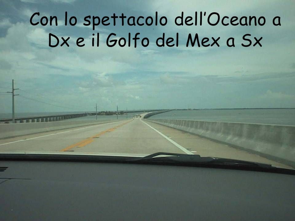 Con lo spettacolo dellOceano a Dx e il Golfo del Mex a Sx