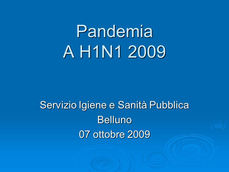 Pandemia A H1N1 2009 Servizio Igiene e Sanità Pubblica Belluno 07 ottobre 2009