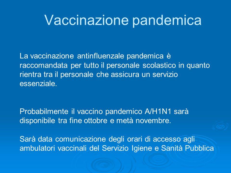 Vaccinazione pandemica La vaccinazione antinfluenzale pandemica è raccomandata per tutto il personale scolastico in quanto rientra tra il personale ch
