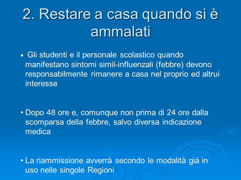 2. Restare a casa quando si è ammalati Gli studenti e il personale scolastico quando manifestano sintomi simil-influenzali (febbre) devono responsabil