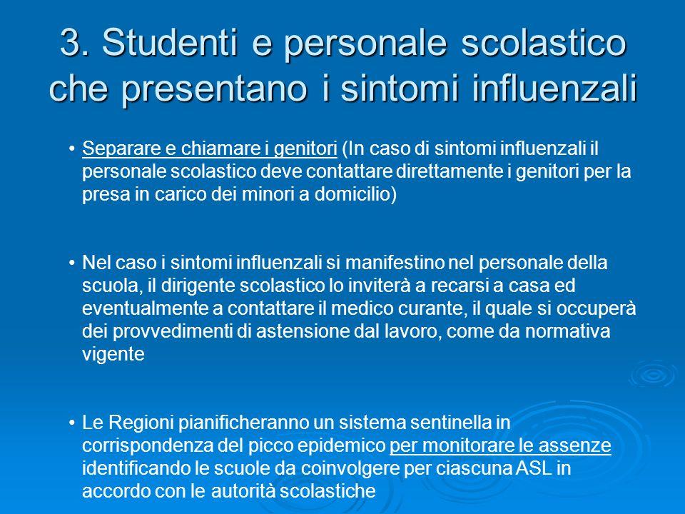 3. Studenti e personale scolastico che presentano i sintomi influenzali Separare e chiamare i genitori (In caso di sintomi influenzali il personale sc