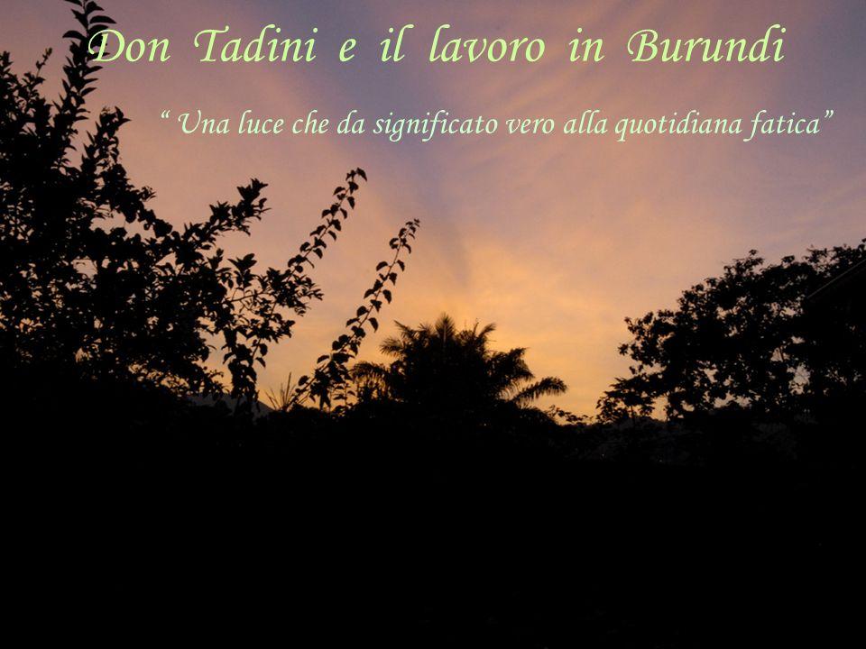 Don Tadini e il lavoro in Burundi Una luce che da significato vero alla quotidiana fatica