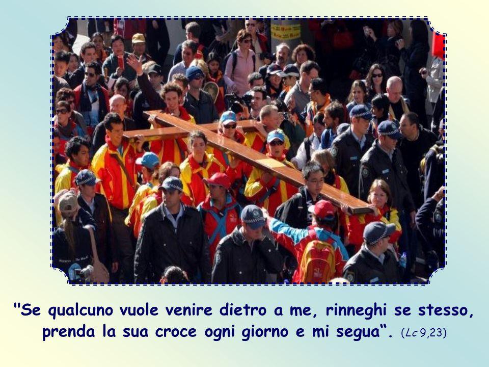 Se qualcuno vuole venire dietro a me, rinneghi se stesso, prenda la sua croce ogni giorno e mi segua.