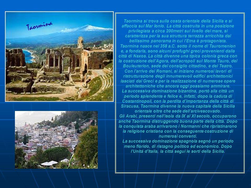 Taormina Taormina si trova sulla costa orientale della Sicilia e si affaccia sul Mar Ionio. La città costruita in una posizione privilegiata a circa 2