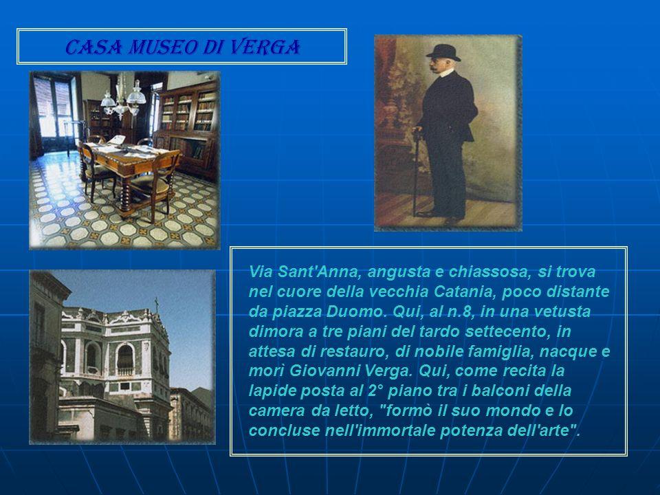 Casa museo di Verga Via Sant'Anna, angusta e chiassosa, si trova nel cuore della vecchia Catania, poco distante da piazza Duomo. Qui, al n.8, in una v