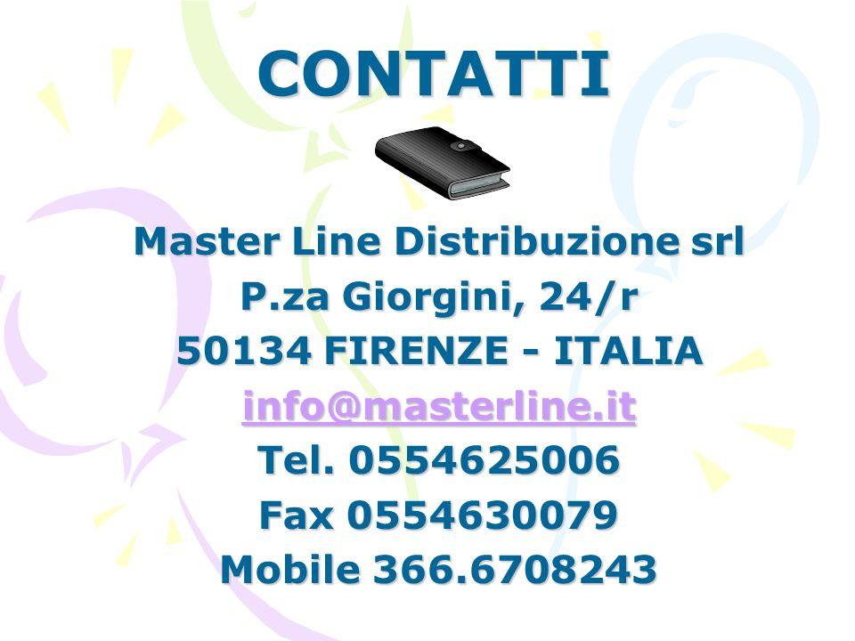 CONTATTI Master Line Distribuzione srl P.za Giorgini, 24/r 50134 FIRENZE - ITALIA info@masterline.it Tel. 0554625006 Fax 0554630079 Mobile 366.6708243