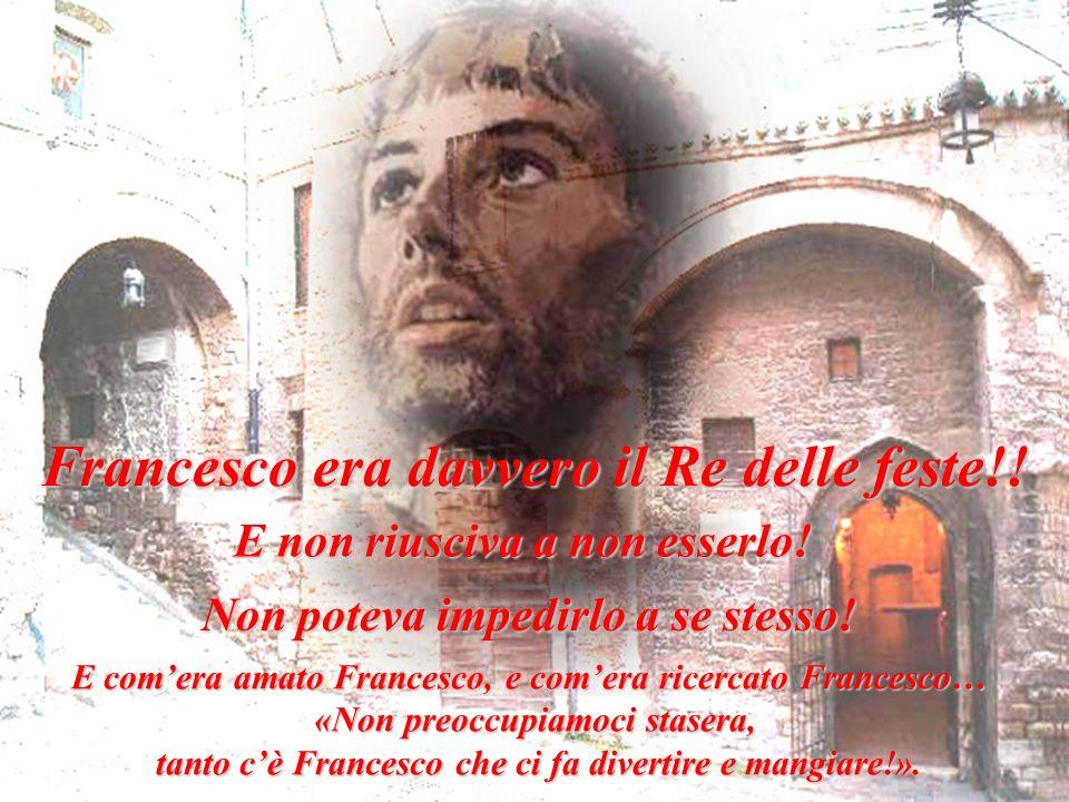 Francesco era davvero il Re delle feste!.E non riusciva a non esserlo.